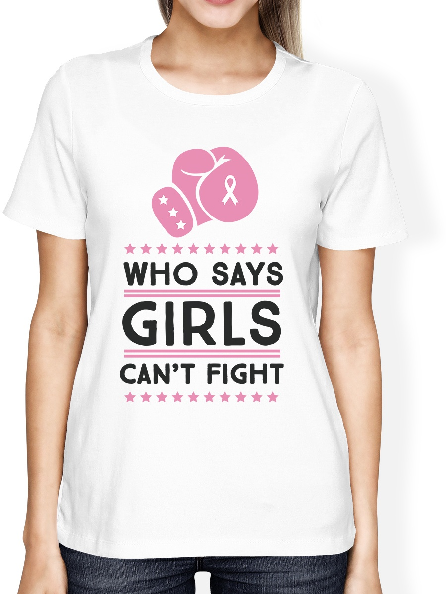 Who Says Girls Can't Fight Womens Round Neck Cancer Support T-Shirt