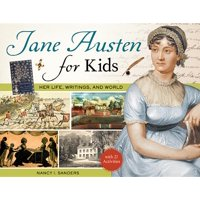 Jane Austen for Kids : Her Life, Writings, and World, with 21 Activities