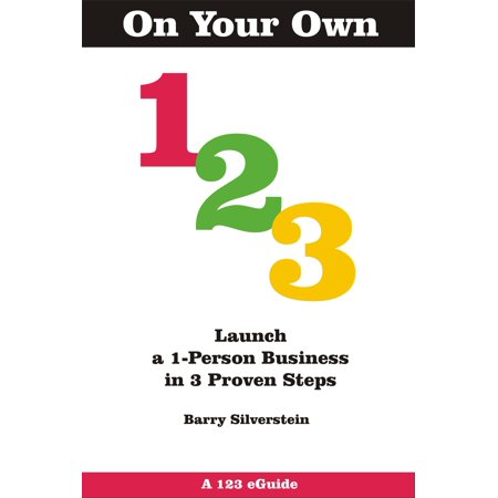 On Your Own 123: Launch a 1-Person Business in 3 Proven Steps - -