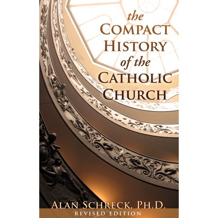 The Compact History of the Catholic Church : Revised Edition