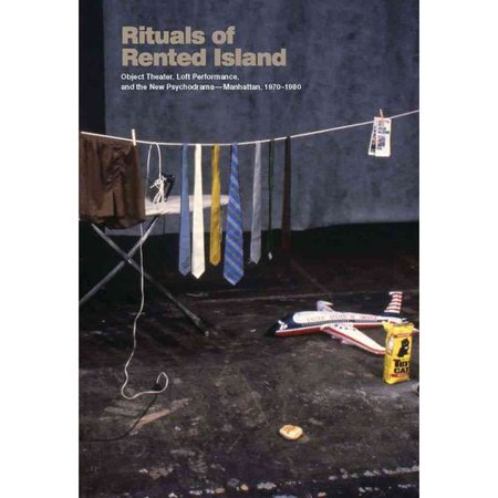 Rituals of Rented Island: Object Theater, Loft Performance, and the New Psychodrama-Manhattan, 1970-1980