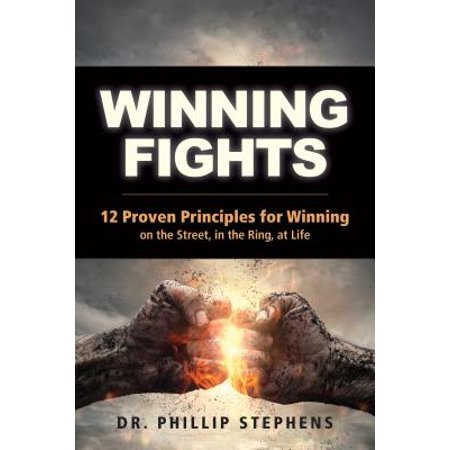 Winning Fights : 12 Proven Principles for Winning on the Street, in the Ring, at (Best Way To Win A Street Fight)