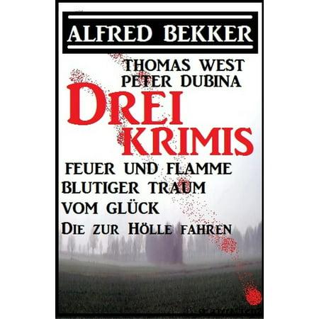 Bekker/West/Dubina - Drei Krimis: Feuer und Flamme/Blutiger Traum vom Glück/Die zur Hölle fahren - eBook (Fahren Linsen Sonnenbrillen)