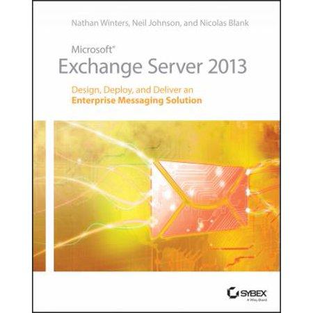 Microsoft Exchange Server 2013: Design, Deploy, and Deliver an Enterprise Messaging Solution Deal