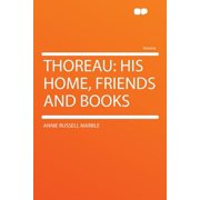 Thoreau : His Home, Friends and Books