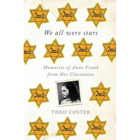 We All Wore Stars  Memories Of Anne Frank From Her Classmates