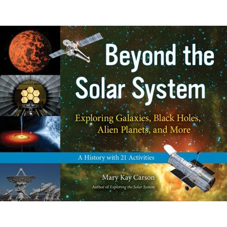 Beyond the Solar System : Exploring Galaxies, Black Holes, Alien Planets, and More; A History with 21