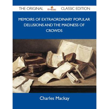 Memoirs of Extraordinary Popular Delusions and the Madness of Crowds - The Original Classic Edition - (Memoirs Classic 4 Centerset)