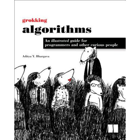 Grokking Algorithms : An Illustrated Guide for Programmers and Other Curious