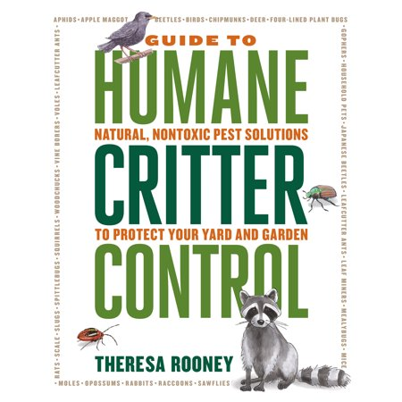 The Guide to Humane Critter Control : Natural, Nontoxic Pest Solutions to Protect Your Yard and -