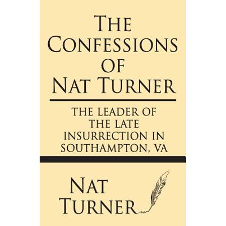The Confessions of Nat Turner : The Leader of the Late Insurrection in Southampton, Va ()
