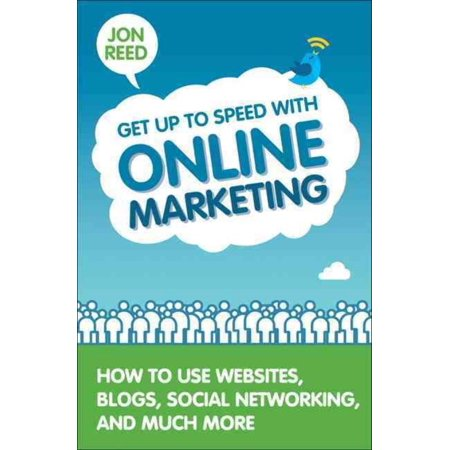 Get Up To Speed With Online Marketing  How To Use Websites  Blogs  Social Networking And Much More