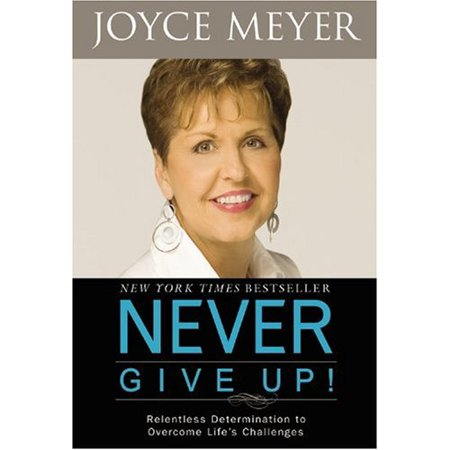 Never Give Up!: Relentless Determination to Overcome Life's Challenges - image 1 of 1