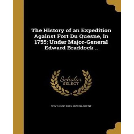The History of an Expedition Against Fort Du Quesne, in 1755; Under Major-General Edward Braddock .. - image 1 de 1