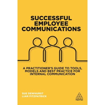 Successful Employee Communications : A Practitioner's Guide to Tools, Models and Best Practice for Internal