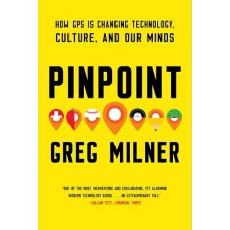 Pinpoint  How Gps Is Changing Technology  Culture  And Our Minds