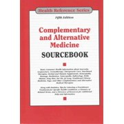 Complementary and Alternative Medicine Sourcebook : Basic Consumer Health Information about Ayurveda, Acupuncture, Aromatherapy, Chiropractic Care, Diet-Based Therapies, Herbal and Vitamin Supplements, Homeopathy, Massage, Meditation, Naturopathy,