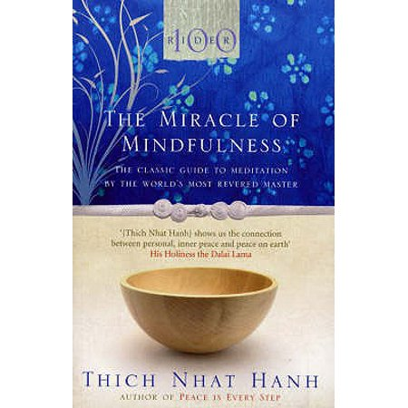 The Miracle Of Mindfulness: The Classic Guide to Meditation by the World's Most Revered Master (Classic Edition) (Mindfulness Meditation Differs From Most Relaxation Techniques By)