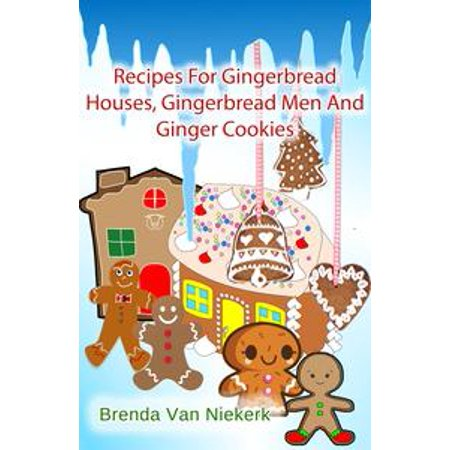 Recipes For Gingerbread Houses, Gingerbread Men And Ginger Cookies - eBook