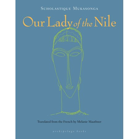 Our Lady of the Nile : A Novel