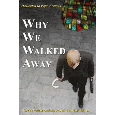 Why We Walked Away : Twelve Former Catholic Priests Tell Their Stories](Catholic Priest Outfit)