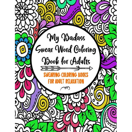 Cuss Word Coloring Books for Adults: My Badass Swear Word Coloring Book for Adults: Swearing Coloring Books for Adult Relaxation - Cuss Word Coloring Books for Adults - Funny Gag Gifts - Curse Words B ()