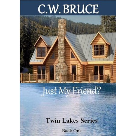 Just My Friend? Twin Lakes Series Book 1 - eBook