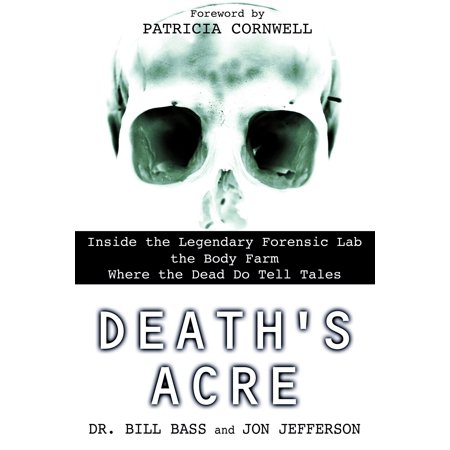 - Death's Acre : Inside the Legendary Forensic Lab the Body Farm Where the Dead Do Tell Tales