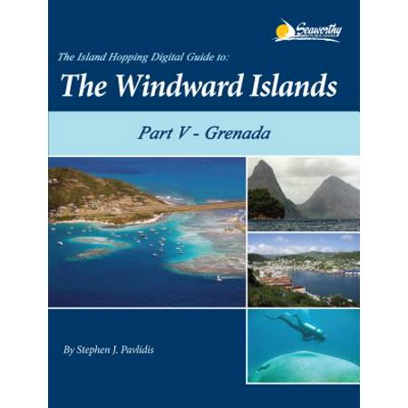 The Island Hopping Digital Guide to the Windward Islands - Part V - Grenada -