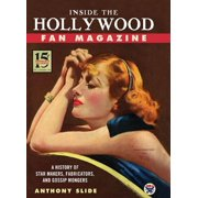 Inside the Hollywood Fan Magazine: A History of Star Makers, Fabricators, and Gossip Mongers (Hardcover)