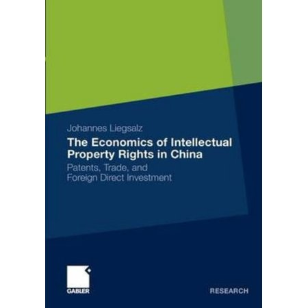 The Economics Of Intellectual Property Rights In China  Patents  Trade  And Foreign Direct Investment