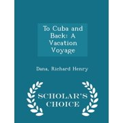 To Cuba and Back : A Vacation Voyage - Scholar's Choice Edition