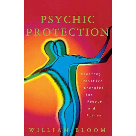 Psychic Protection: Creating Positive Energies for People and Places