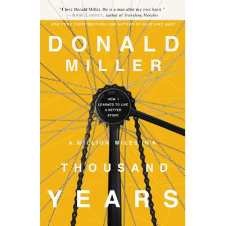 A Million Miles in a Thousand Years : How I Learned to Live a Better Story (I Have Lives A Thousand Years)