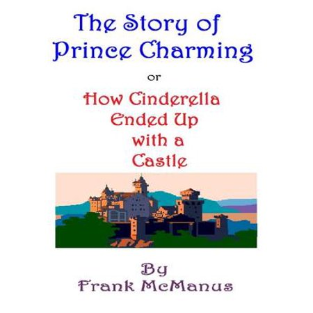 Cinderella's Prince Charming Name (The Story of Prince Charming, or How Cinderella Ended Up With a Castle -)