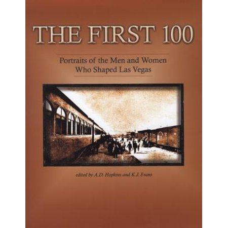 - The First 100 : Portraits of the Men and Women Who Shaped Las Vegas