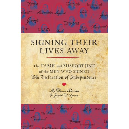 Signing Their Lives Away : The Fame and Misfortune of the Men Who Signed the Declaration of Independence