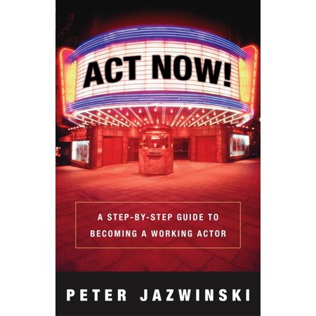 Act Now! : A Step-by-Step Guide to Becoming a Working Actor (Na Step Working Guide)