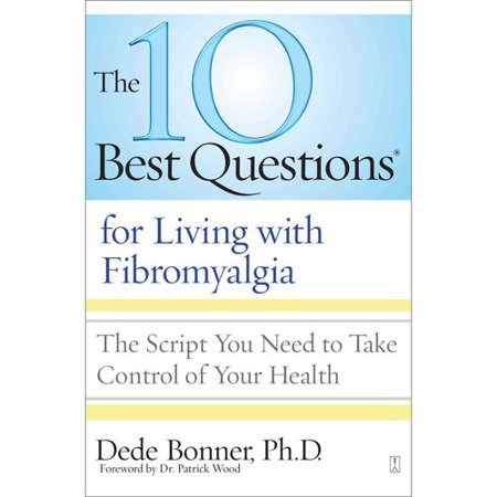 The 10 Best Questions for Living With Fibromyalgia: The Script You Need to Take Control of Your