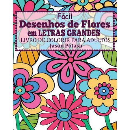 Facil Desenhos de Flores Em Letras Grandes Livro de Colorir Para Adultos (Paperback)