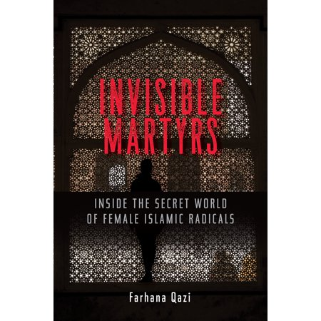 Invisible Martyrs : Inside the Secret World of Female Islamic (Secret Affairs Britains Collusion With Radical Islam)