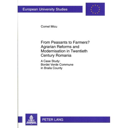 From Peasants To Farmers  Agrarian Reforms And Modernisation In Twentieth Century Romania