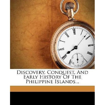 Discovery  Conquest  And Early History Of The Philippine Islands