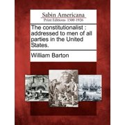 The Constitutionalist : Addressed to Men of All Parties in the United States.