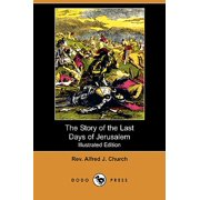 The Story of the Last Days of Jerusalem (Illustrated Edition) (Dodo Press)