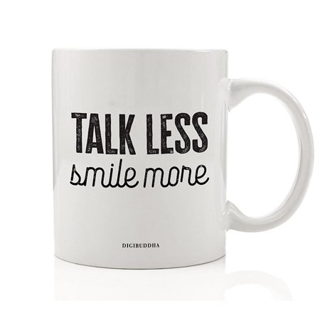 TALK LESS SMILE MORE Coffee Mug Cute Gift Idea Reminder Silence Is Golden & Smiling Says A Lot Christmas Holiday Birthday Present Relative Friend Office Coworker 11oz Ceramic Tea Cup Digibuddha