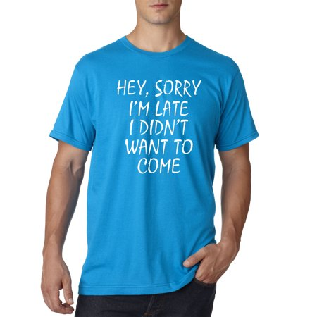 304 - Unisex T-Shirt Hey Sorry I'm Late I Didn't Want To (Late Night With Jimmy Fallon T Shirt)
