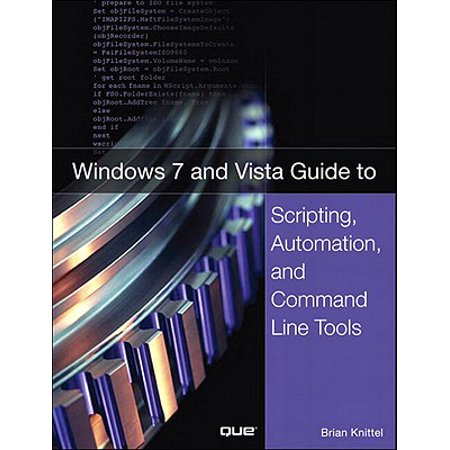Windows 7 and Vista Guide to Scripting, Automation, and Command Line Tools -