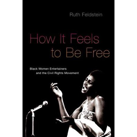 How It Feels to Be Free : Black Women Entertainers and the Civil Rights