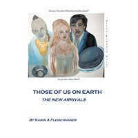 Those of Us on Earth : The New Arrivals